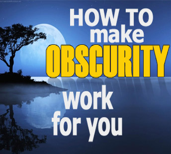 How To Make Obscurity Work For You
