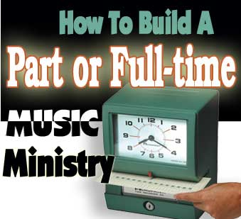 How To Build A Part or Full-time Music Ministry