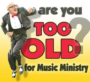 Are You Too Old for Music Ministry?