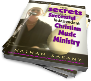 Seven Secrets To A Successful Independent Christian Music Ministry by Nate Sakany, Founder of Incubator Creative Group