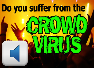 Do You Suffer From The Crowd Virus?