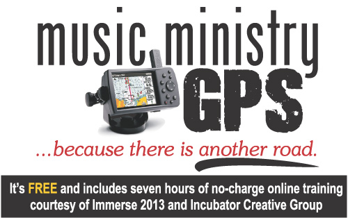 Free Music Ministry GPS including seven hours of no-charge online training courtesy of Immerse 2013 and Incubator Creative Group